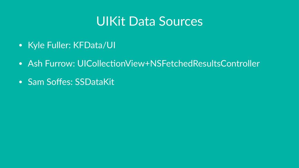 UIKit&Data&Sources • Kyle&Fuller:&KFData/UI • A...