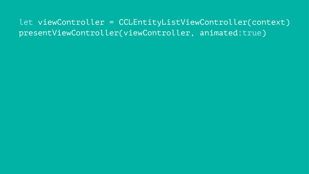 let viewController = CCLEntityListViewControlle...