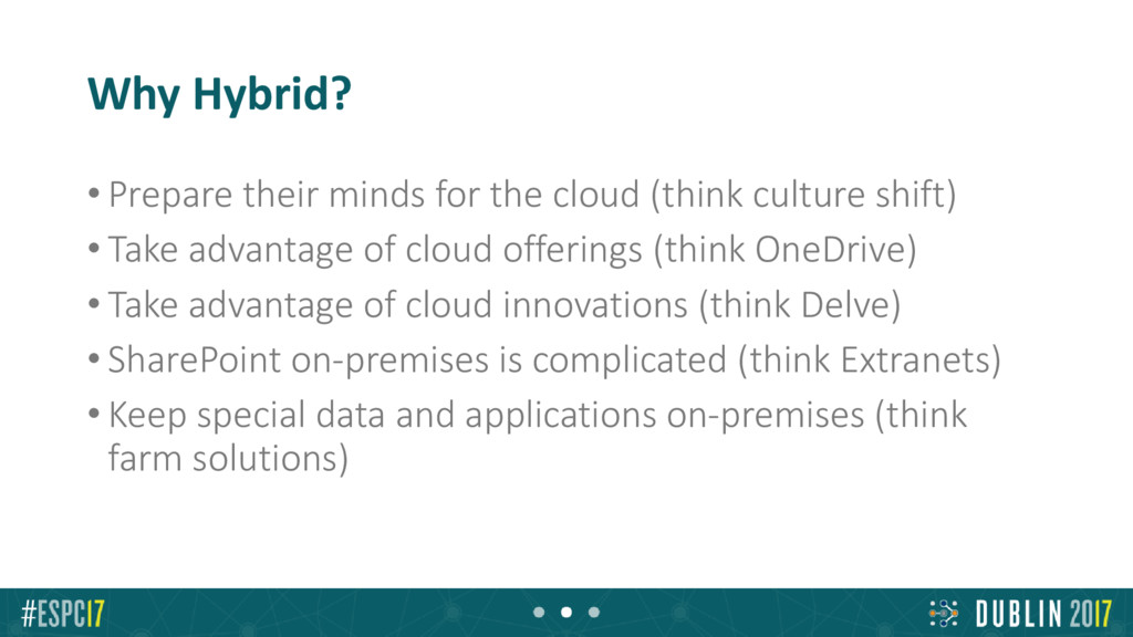 Why Hybrid? • Prepare their minds for the cloud...