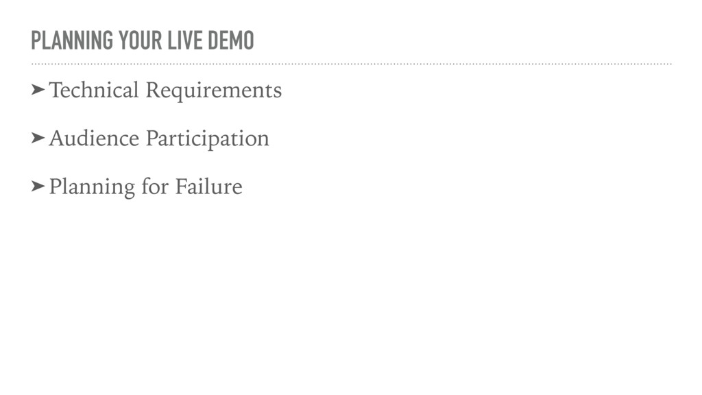 PLANNING YOUR LIVE DEMO ➤ Technical Requirement...