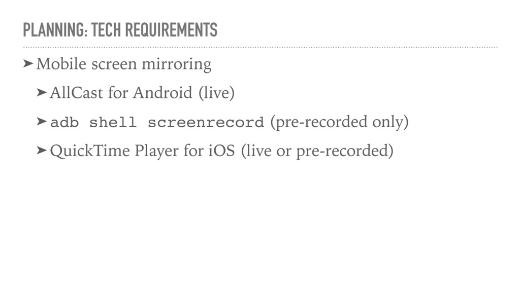 PLANNING: TECH REQUIREMENTS ➤ Mobile screen mir...