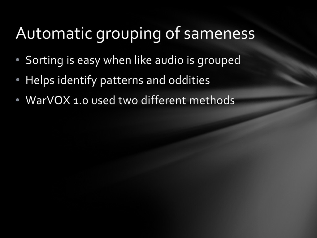 • Sorting is easy when like audio is grouped • ...