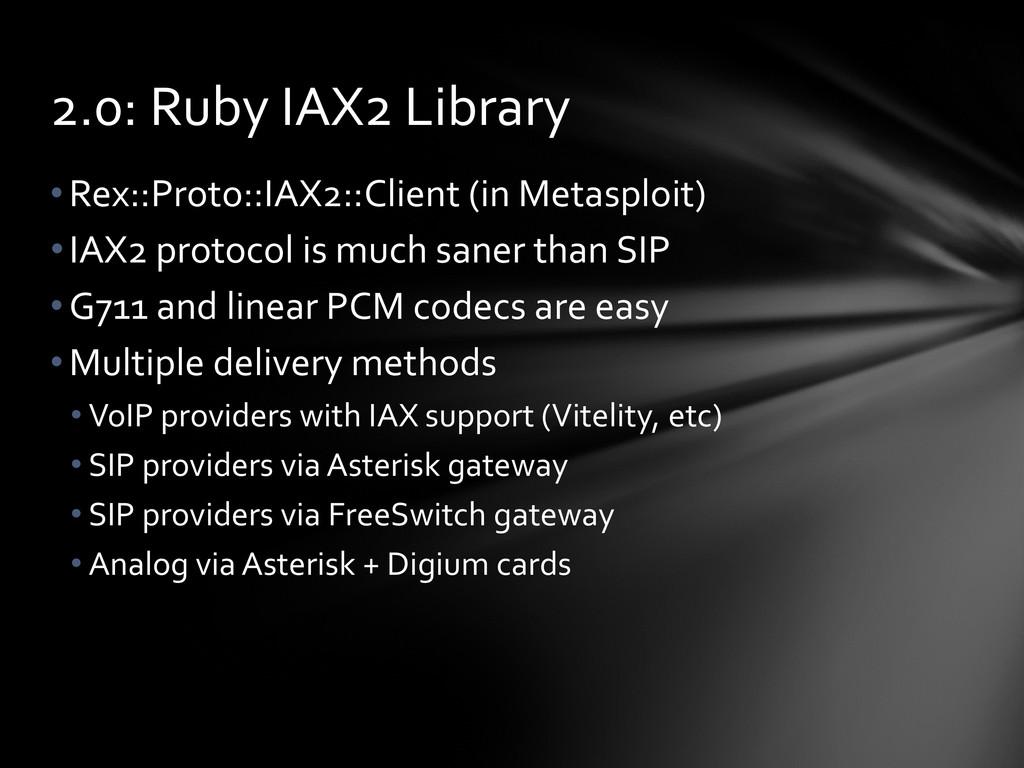 •Rex::Proto::IAX2::Client (in Metasploit) •IAX2...