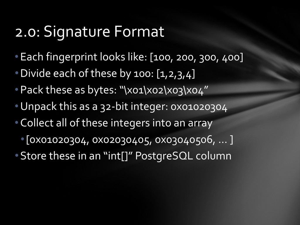•Each fingerprint looks like: [100, 200, 300, 4...