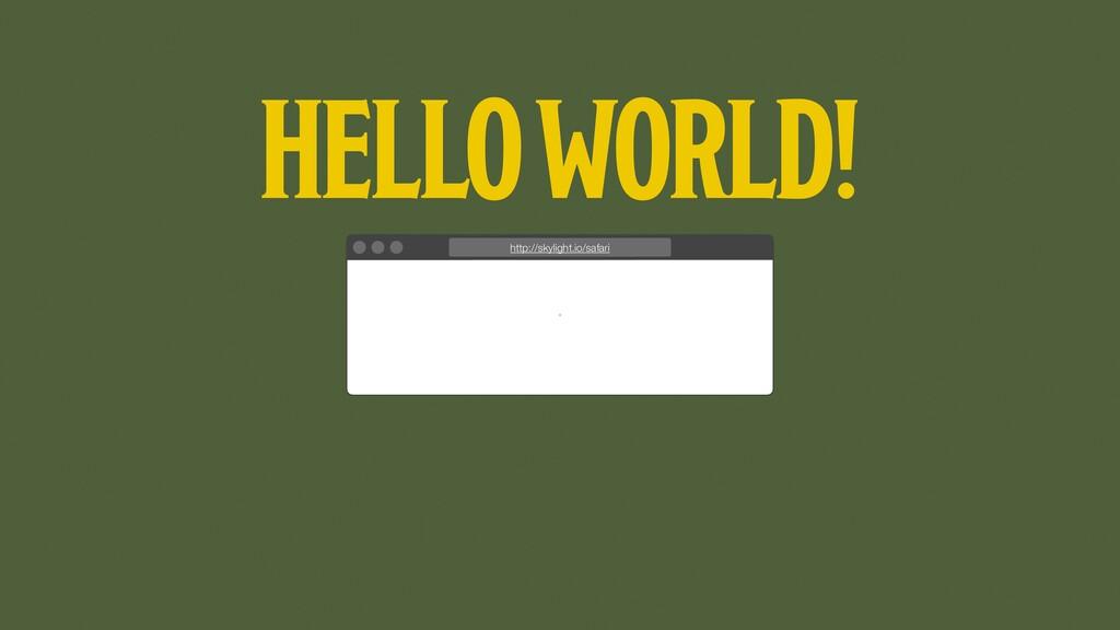 HELLO WORLD! http://skylight.io/safari
