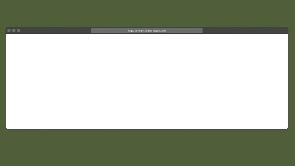 http://skylight.io/find-hippo.json