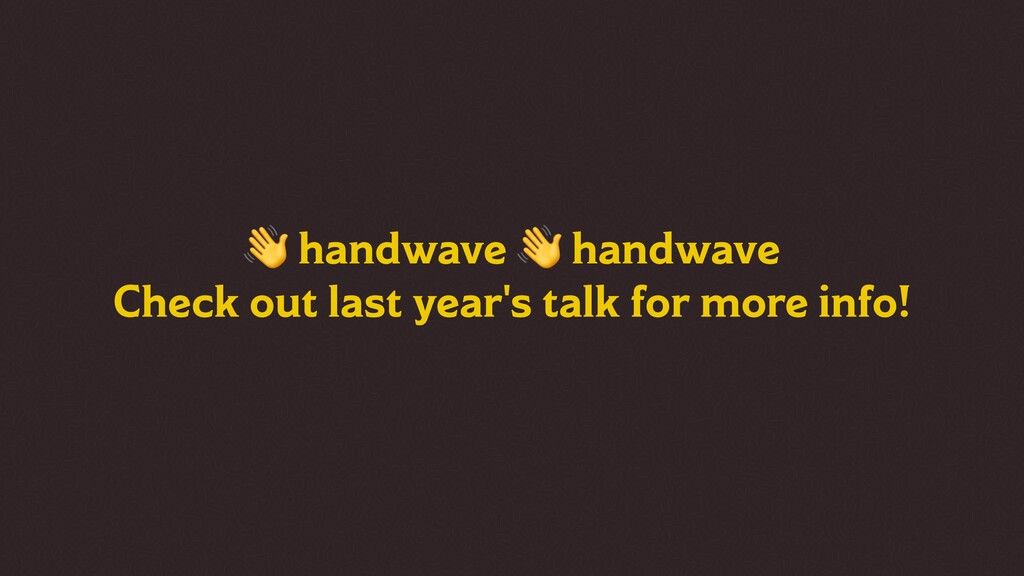handwave  handwave Check out last year's talk ...