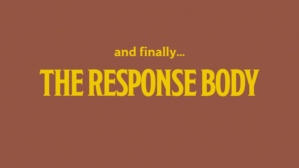 THE RESPONSE BODY and finally…