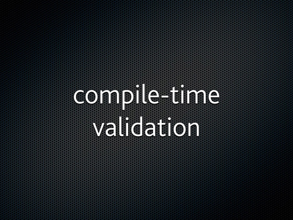 compile-time validation
