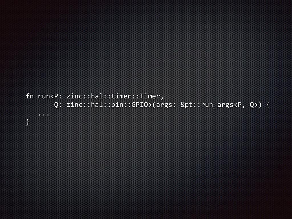 fn run<P: zinc::hal::timer::Timer,      ...