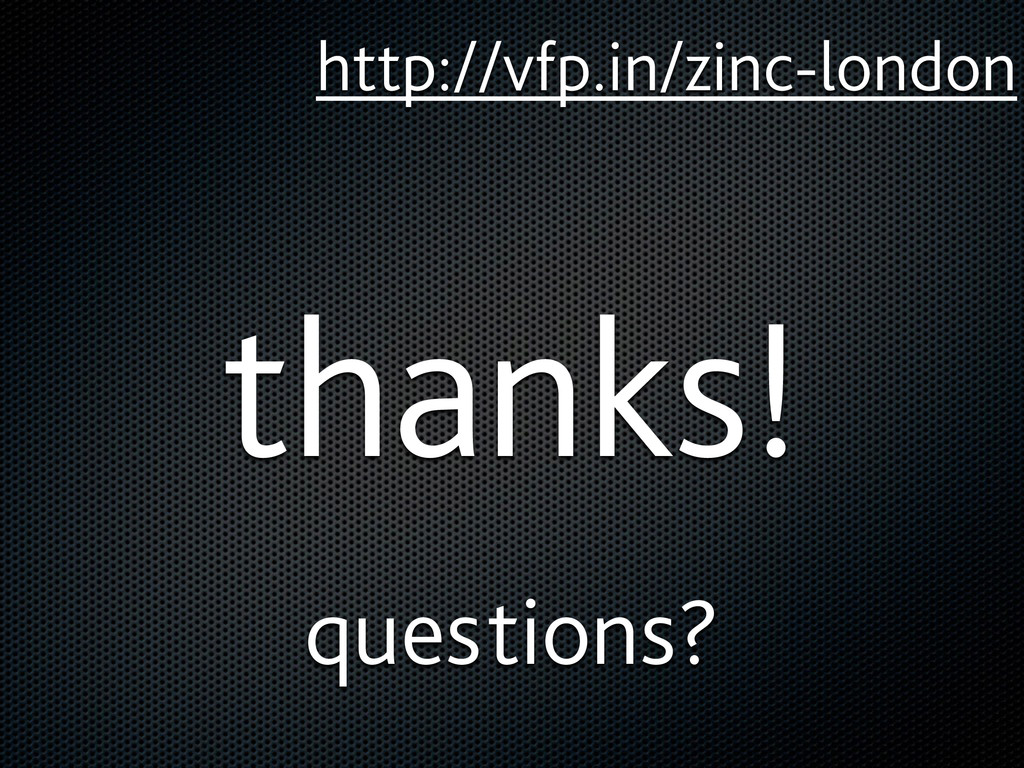 thanks! questions? http://vfp.in/zinc-london
