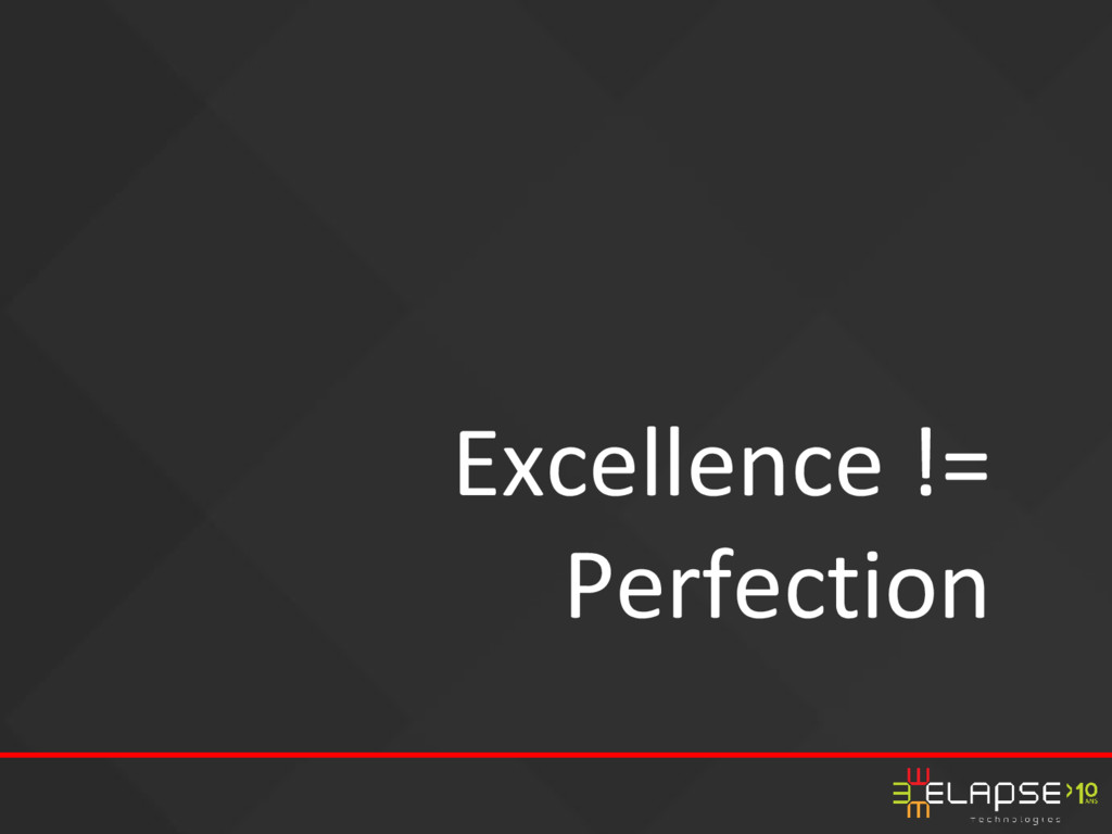Excellence != Perfection
