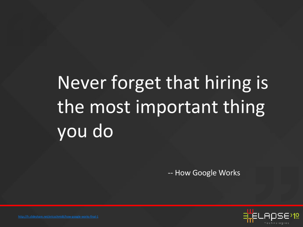 Never forget that hiring is the most important ...
