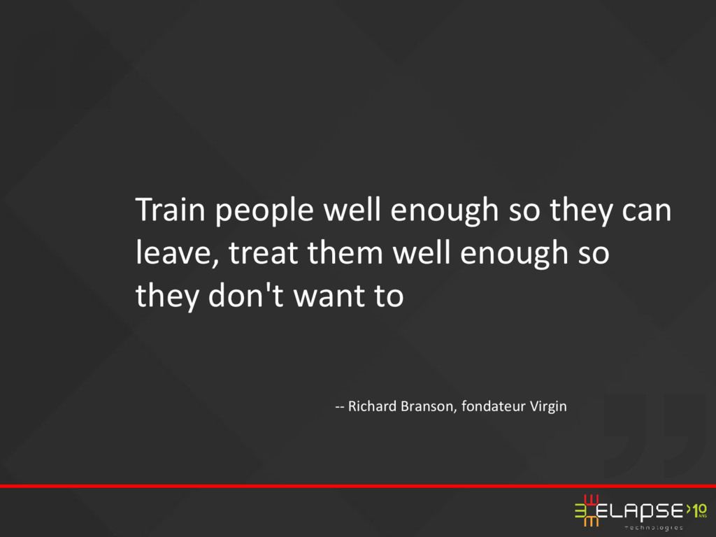 Train people well enough so they can leave, tre...