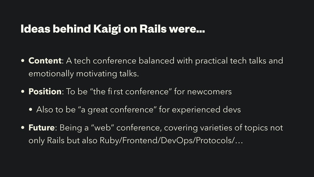 Ideas behind Kaigi on Rails were… • Content: A ...