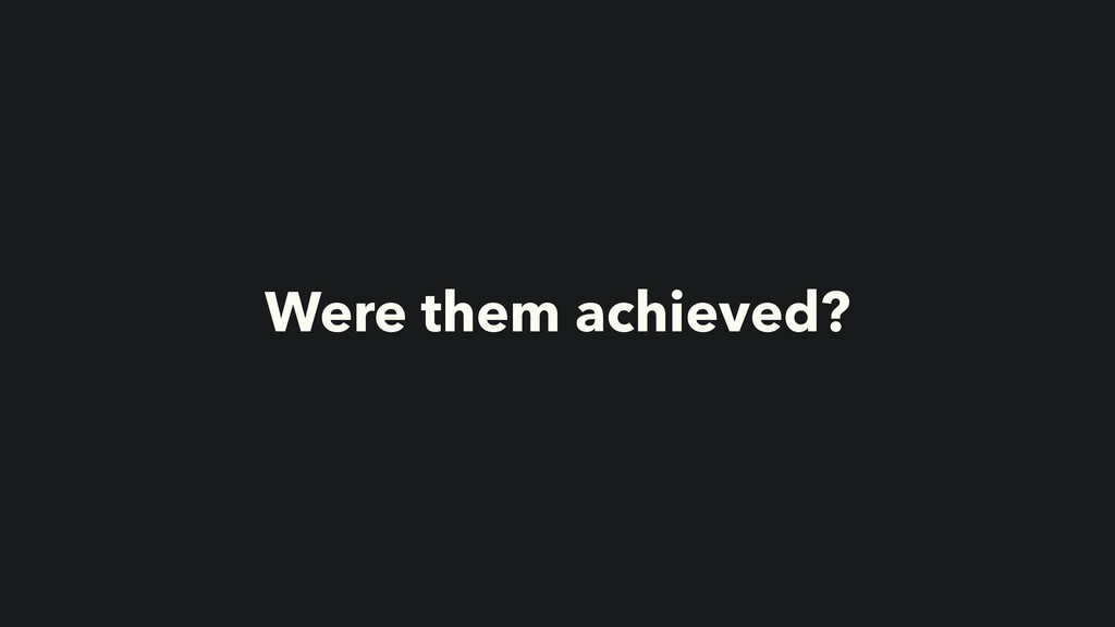 Were them achieved?