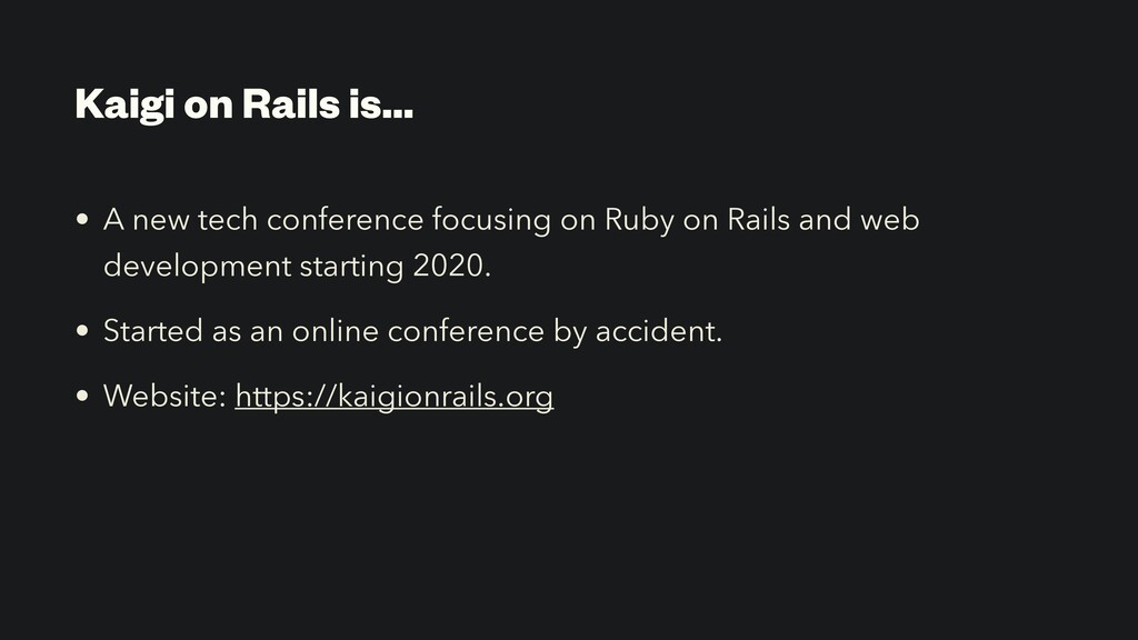 Kaigi on Rails is… • A new tech conference focu...