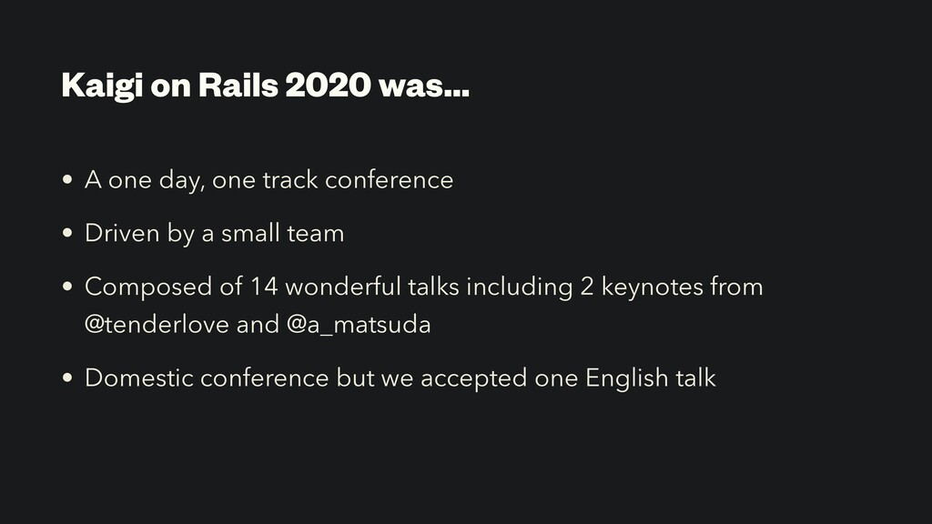 Kaigi on Rails 2020 was… • A one day, one track...