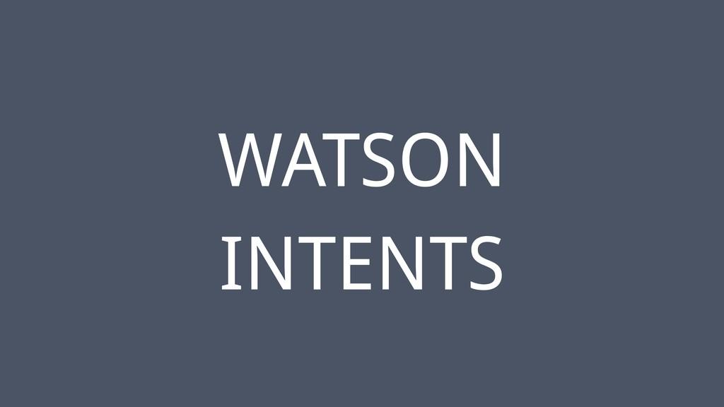 ‹#› WATSON INTENTS