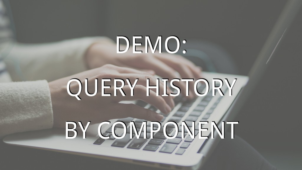 DEMO: QUERY HISTORY BY COMPONENT
