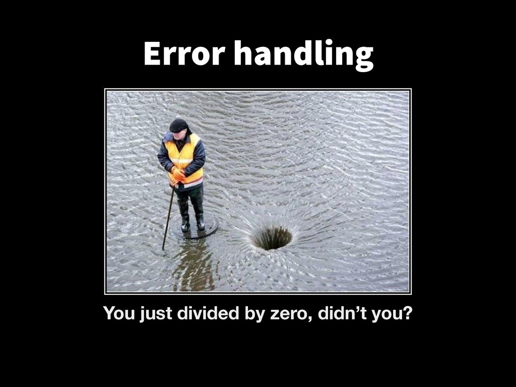 Error handling You just divided by zero, didn't...