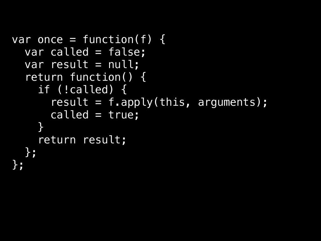 var once = function(f) { var called = false; va...
