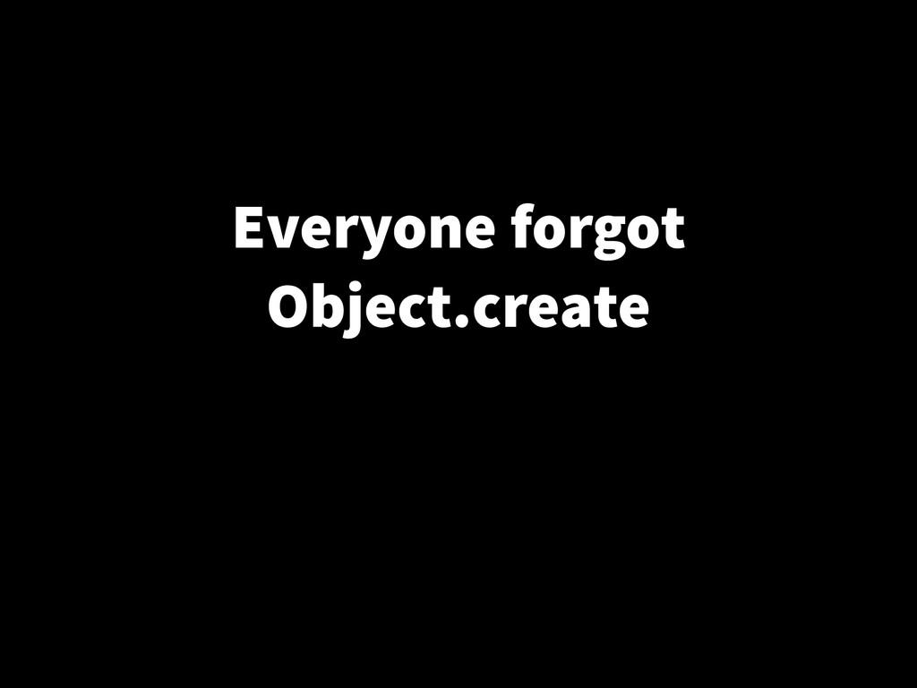 Everyone forgot Object.create