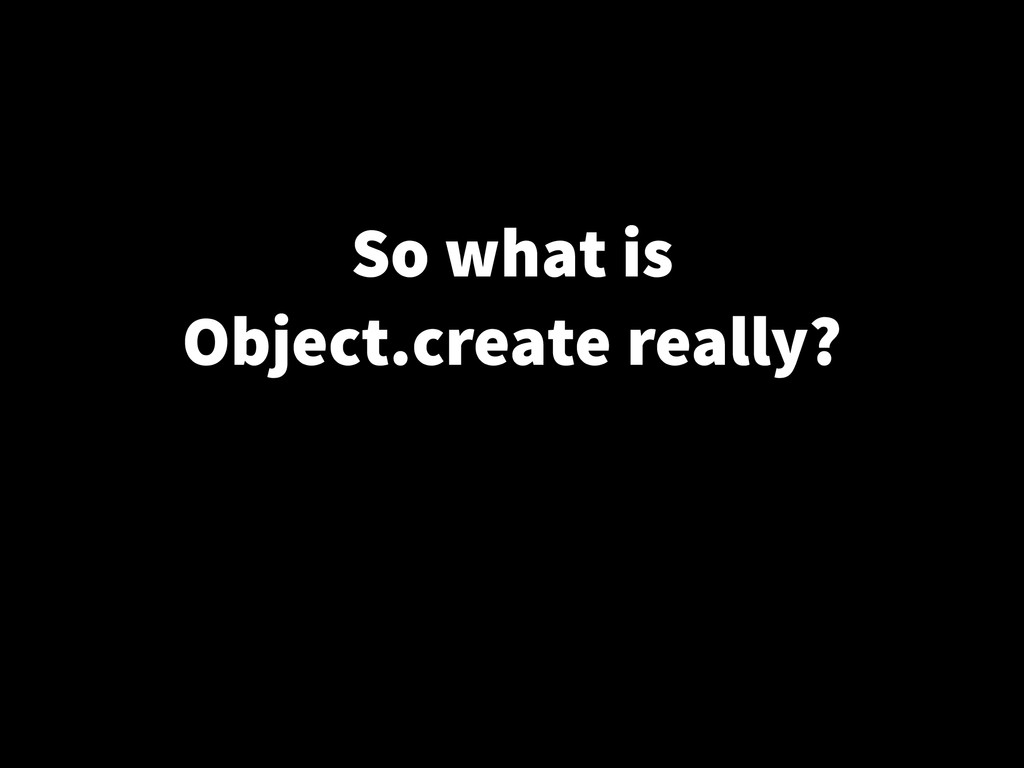 So what is Object.create really?