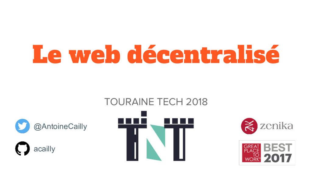 Le web décentralisé TOURAINE TECH 2018 @Antoine...