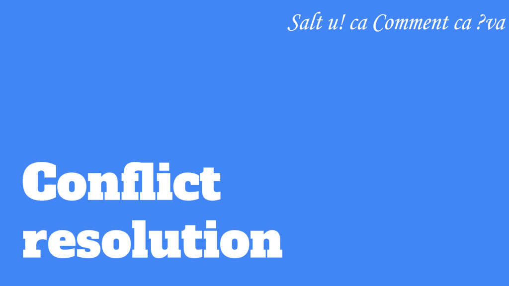 Conflict resolution Salt u! ca Comment ca ?va