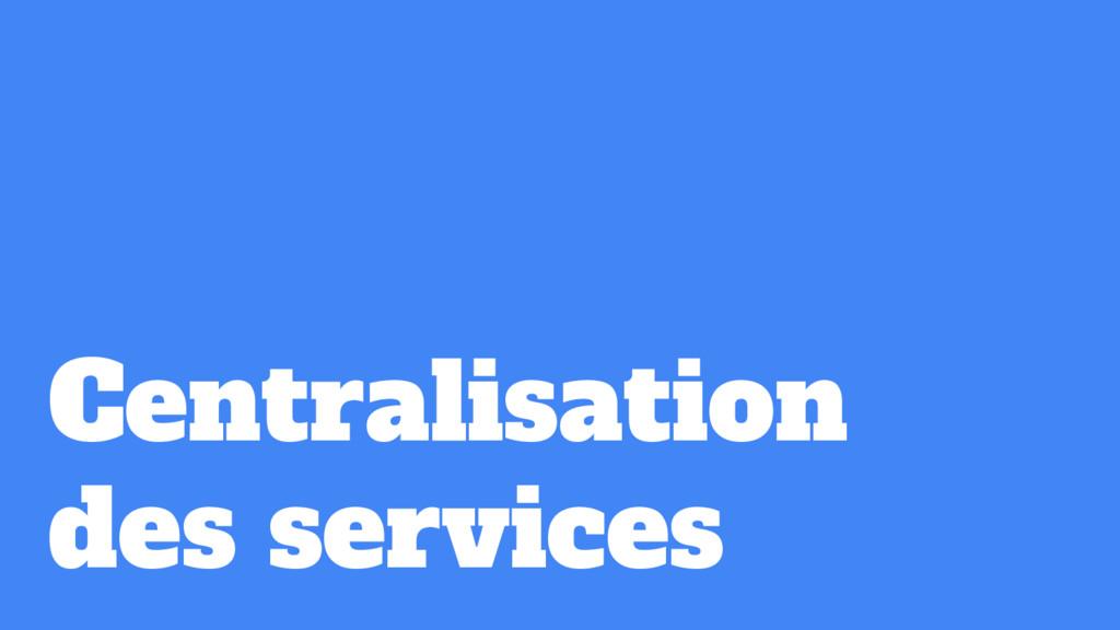 Centralisation des services