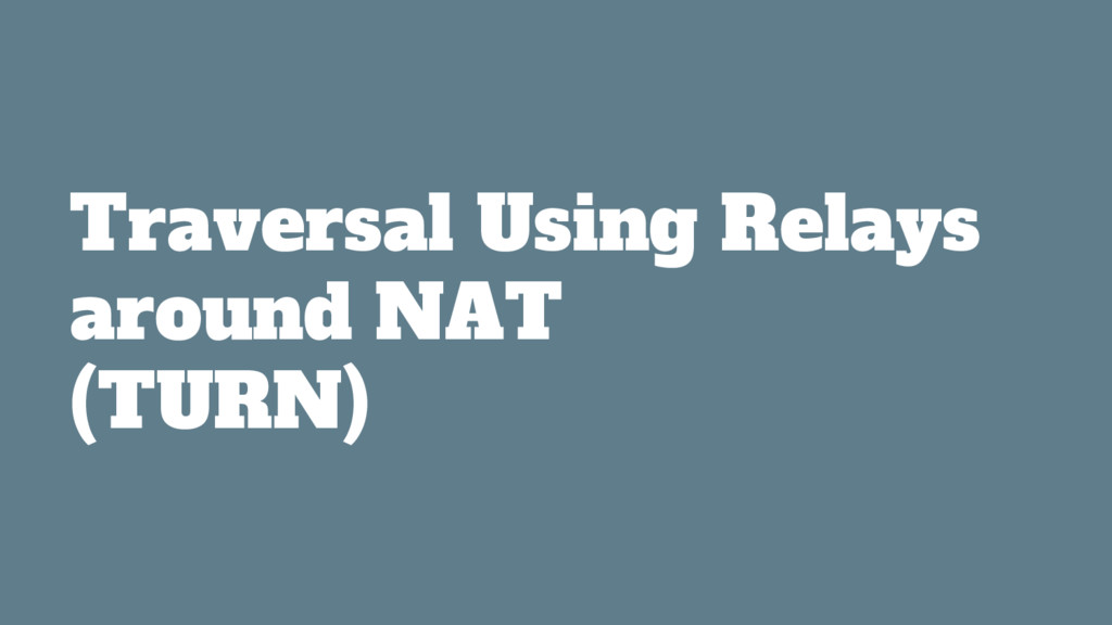 Traversal Using Relays around NAT (TURN)