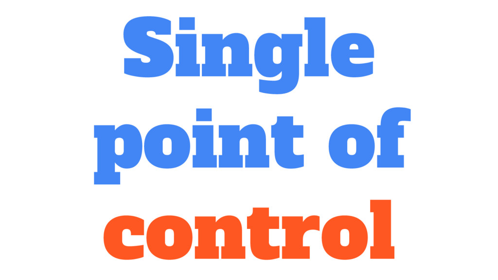 Single point of control