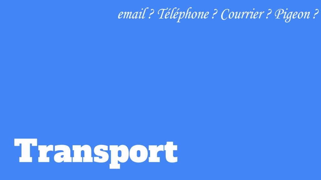 Transport email ? Téléphone ? Courrier ? Pigeon...