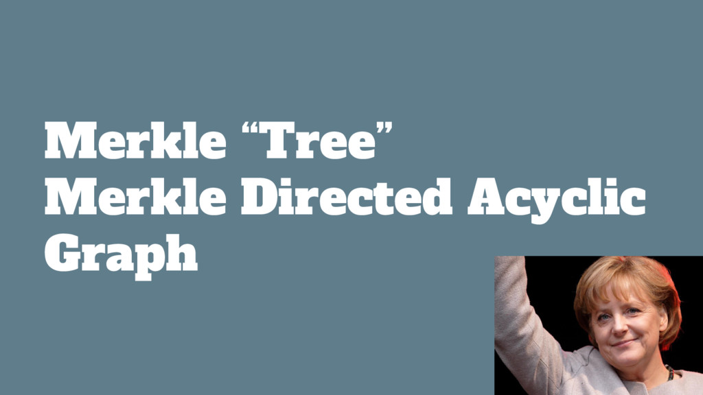 "Merkle ""Tree"" Merkle Directed Acyclic Graph"