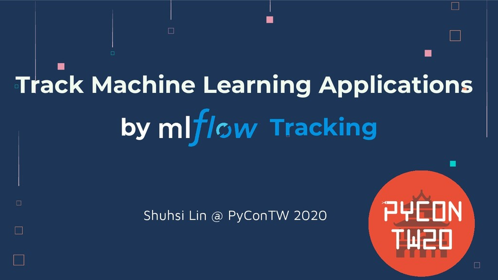 Track Machine Learning Applications by Tracking...