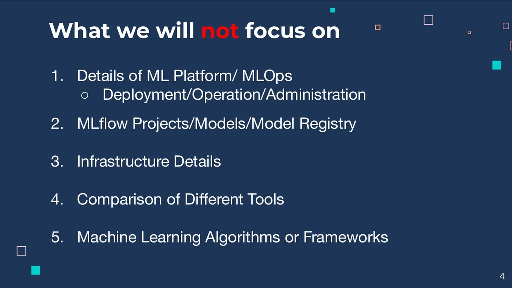What we will not focus on 1. Details of ML Plat...