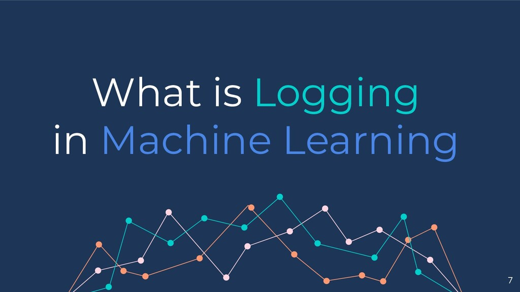What is Logging in Machine Learning 7