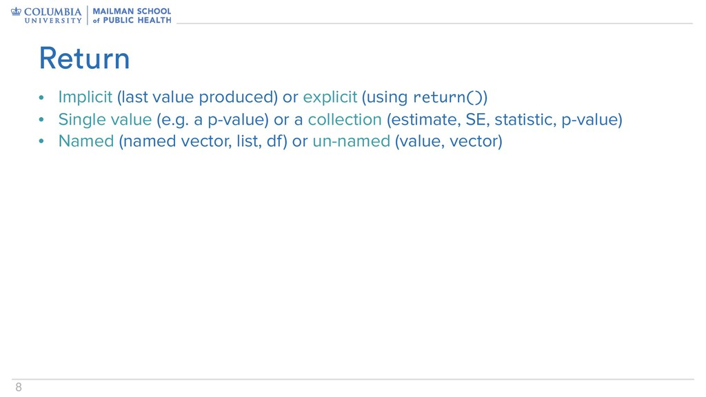 8 • Implicit (last value produced) or explicit ...