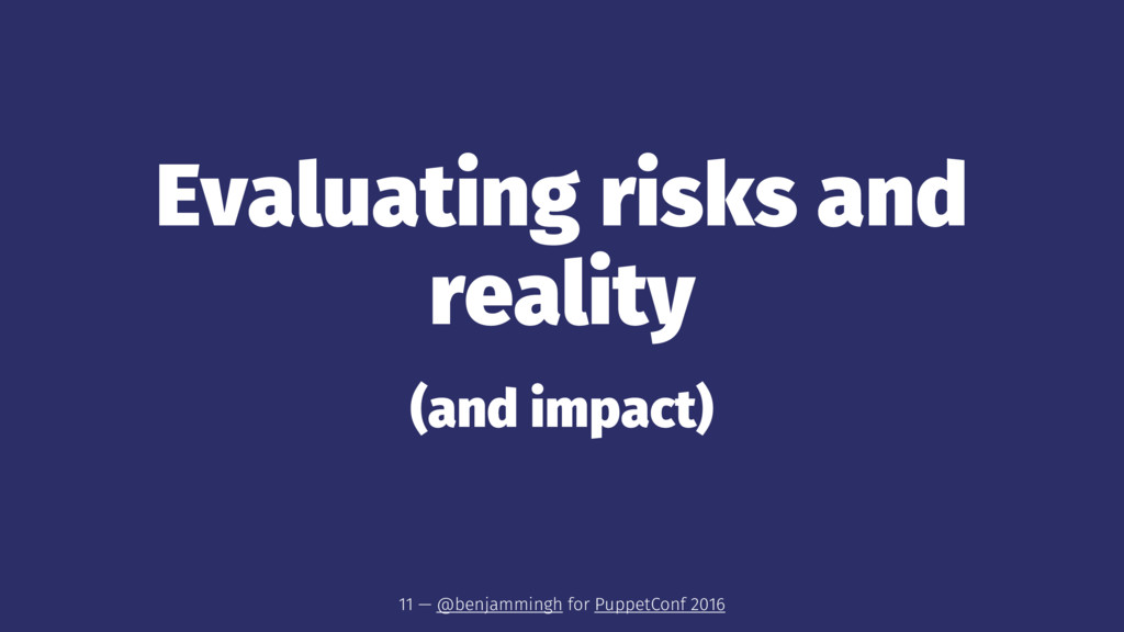Evaluating risks and reality (and impact) 11 — ...