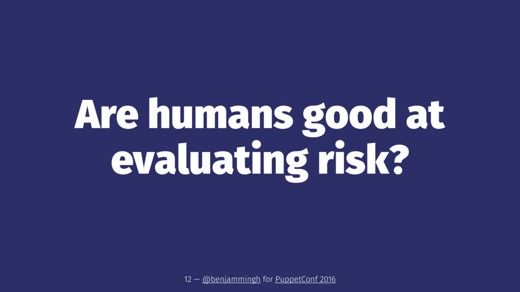 Are humans good at evaluating risk? 12 — @benja...