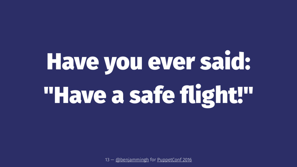 "Have you ever said: ""Have a safe flight!"" 13 — @..."