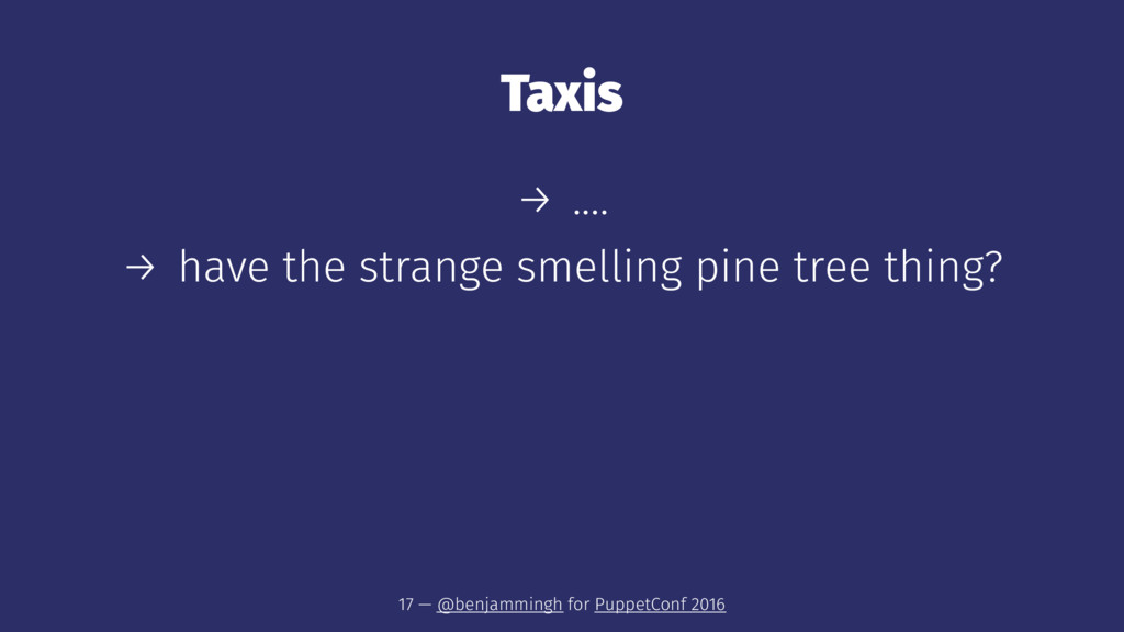 Taxis → .... → have the strange smelling pine t...