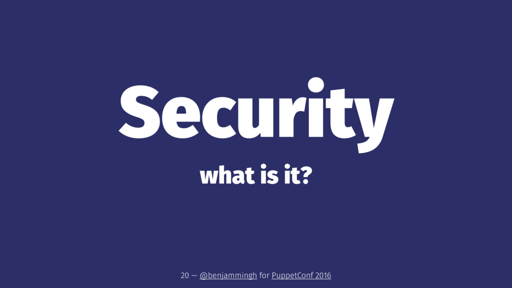 Security what is it? 20 — @benjammingh for Pupp...