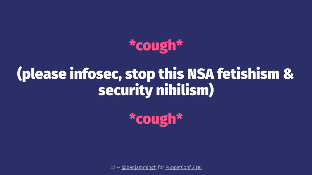 *cough* (please infosec, stop this NSA fetishis...