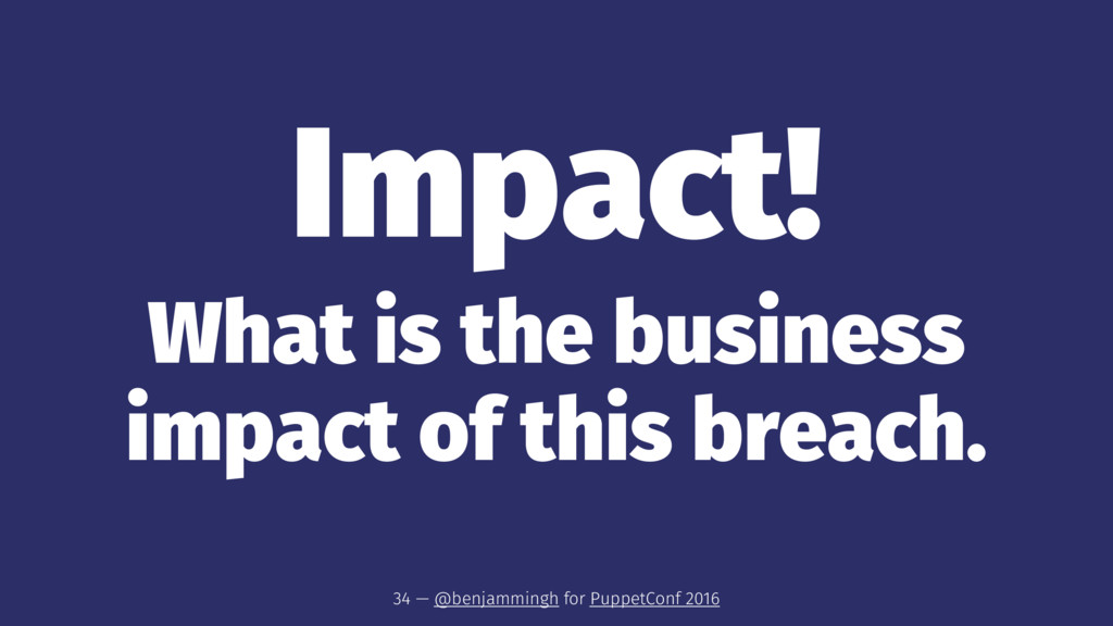 Impact! What is the business impact of this bre...
