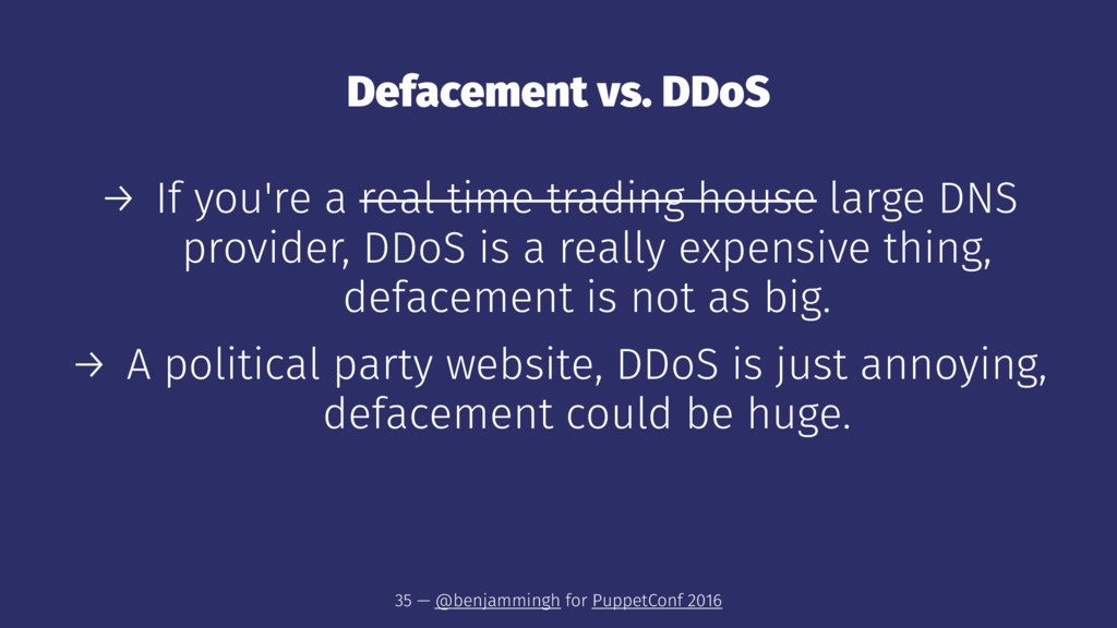 Defacement vs. DDoS → If you're a real time tra...