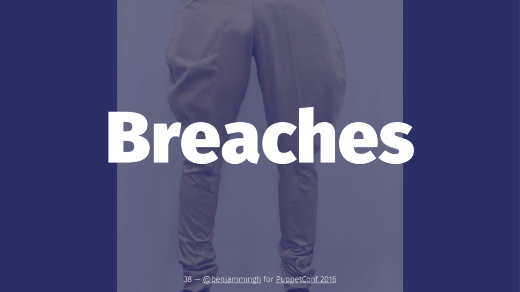 Breaches 38 — @benjammingh for PuppetConf 2016