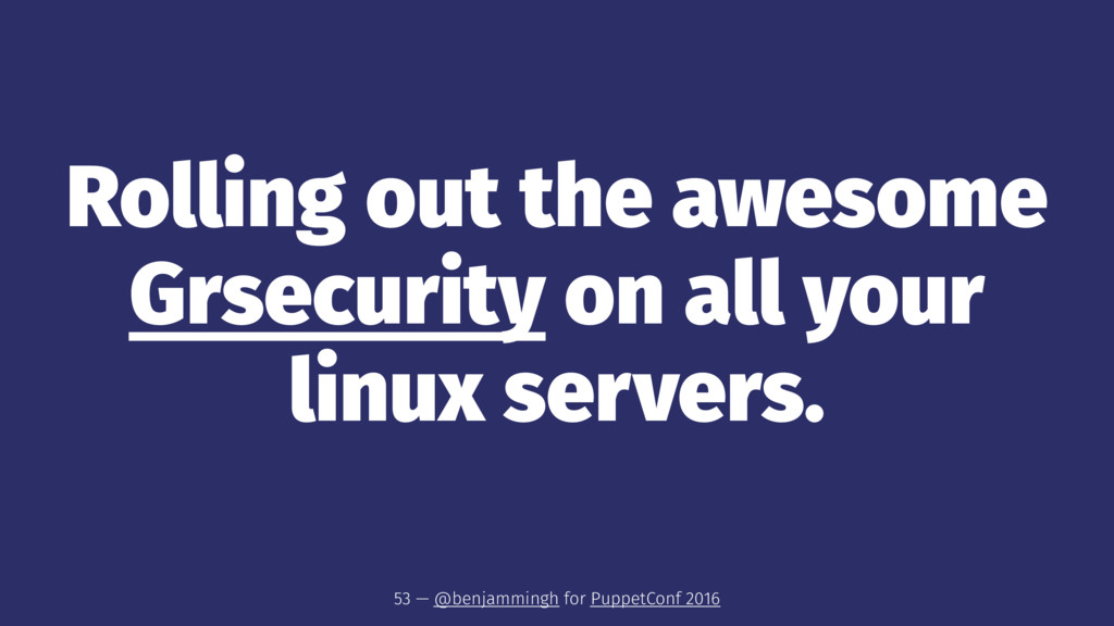 Rolling out the awesome Grsecurity on all your ...