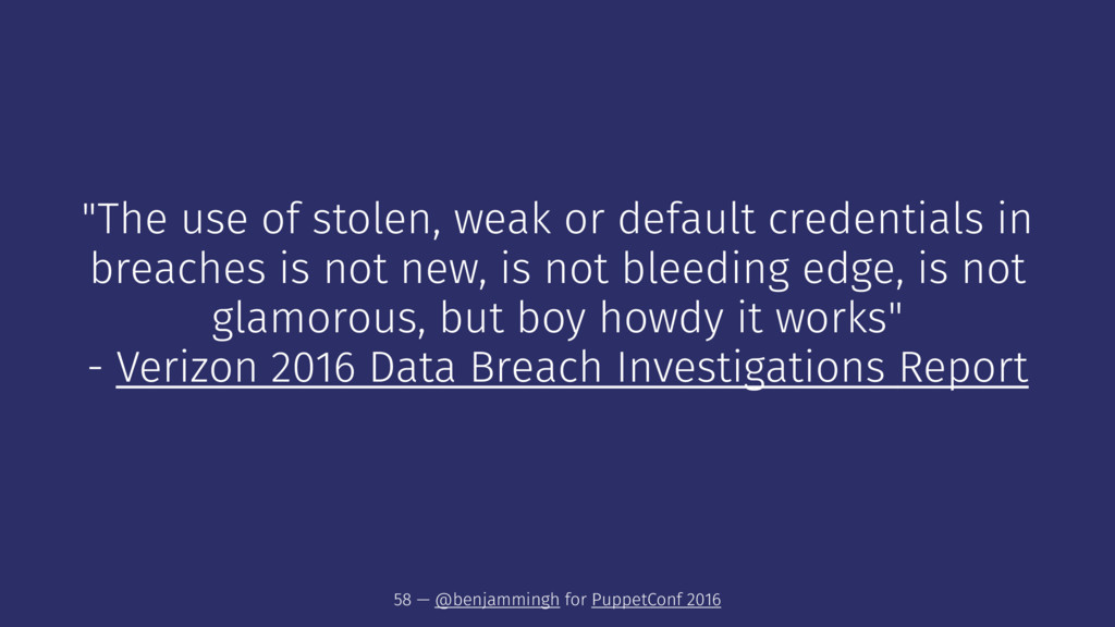 """The use of stolen, weak or default credentials..."